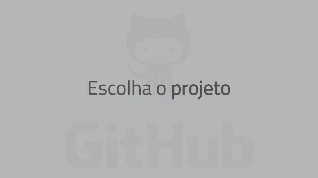 Escolha o projeto
