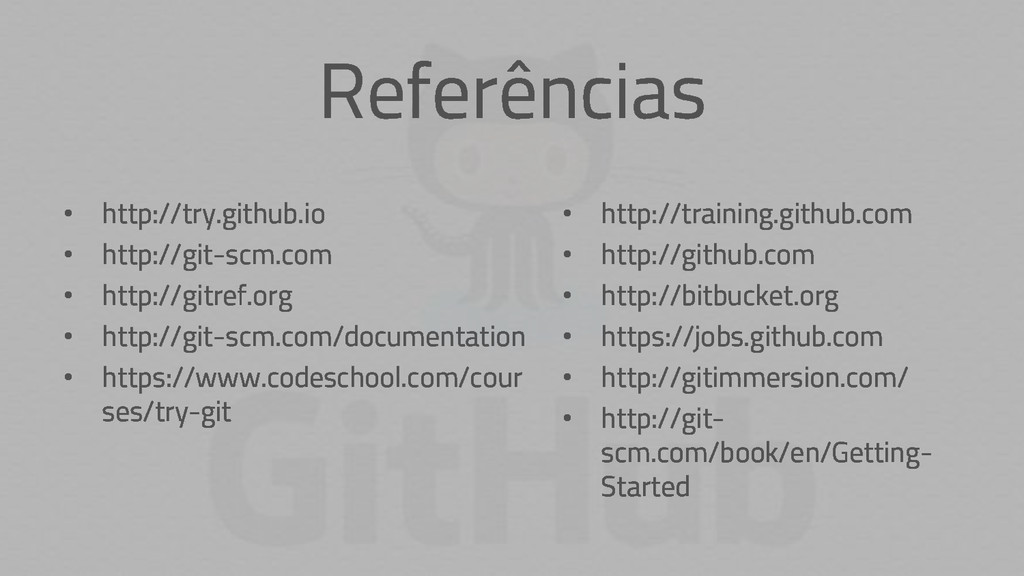 Referências • http://training.github.com • http...