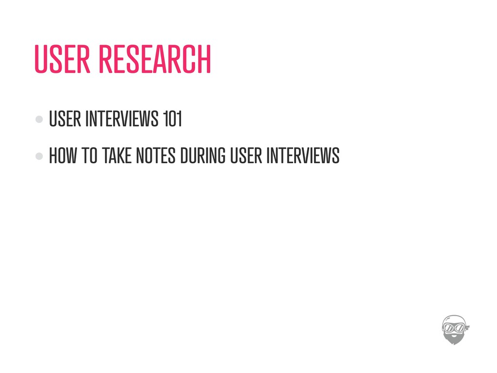USER RESEARCH USER INTERVIEWS 101 HOW TO TAKE N...