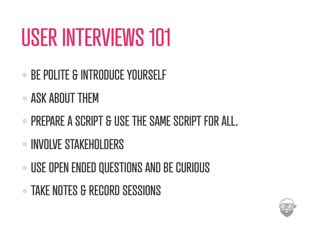 USER INTERVIEWS 101 BE POLITE & INTRODUCE YOURS...