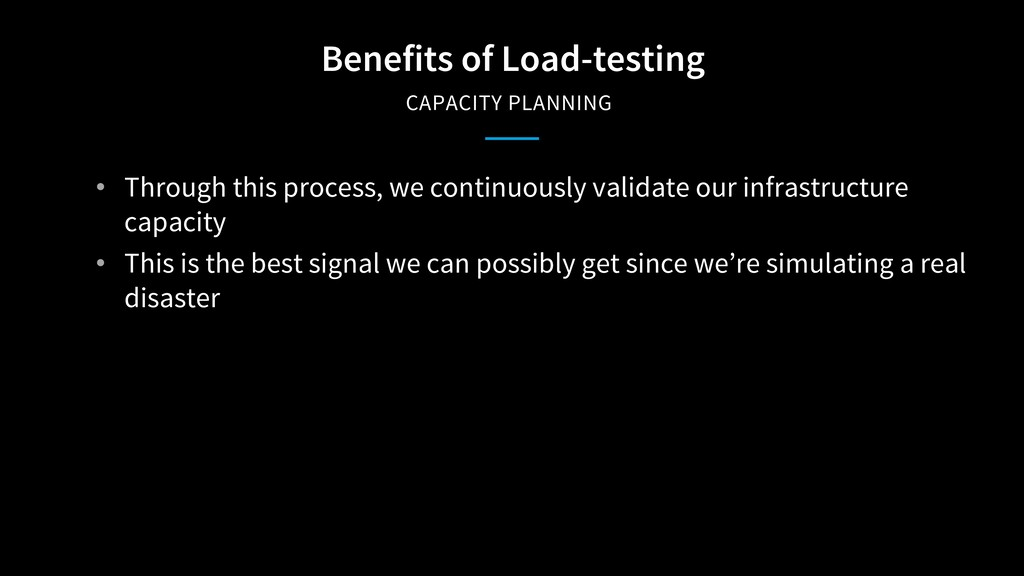Benefits of Load-testing CAPACITY PLANNING • Th...