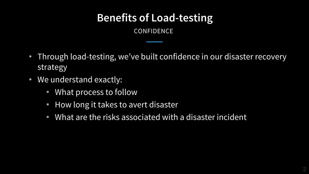 Benefits of Load-testing CONFIDENCE 2 • Through...