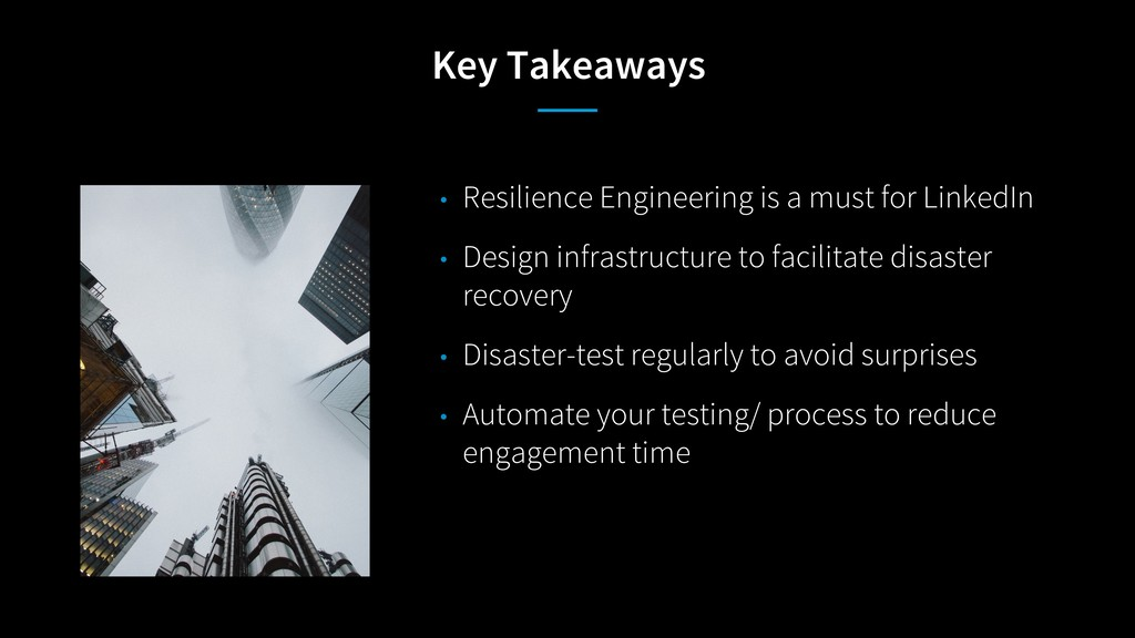 Key Takeaways • Resilience Engineering is a mus...