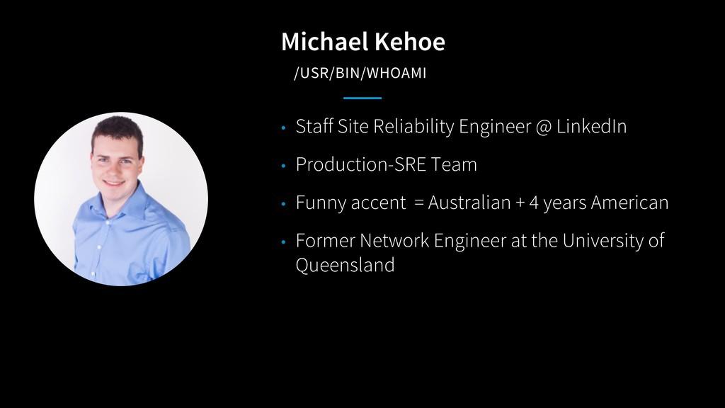 Michael Kehoe /USR/BIN/WHOAMI • Staff Site Reli...