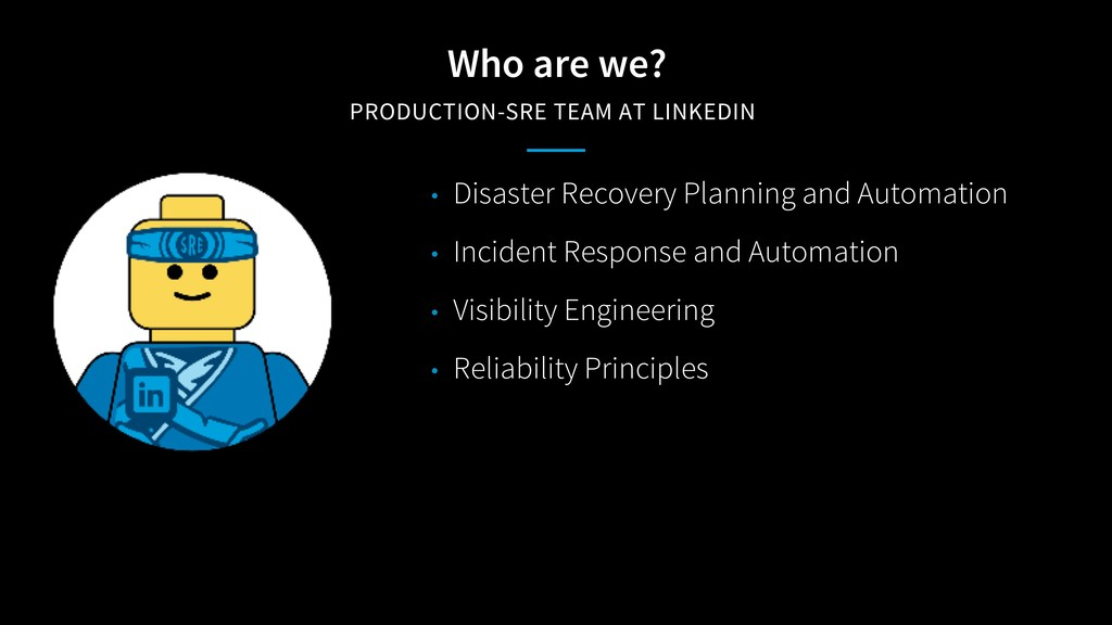 Who are we? PRODUCTION-SRE TEAM AT LINKEDIN • D...