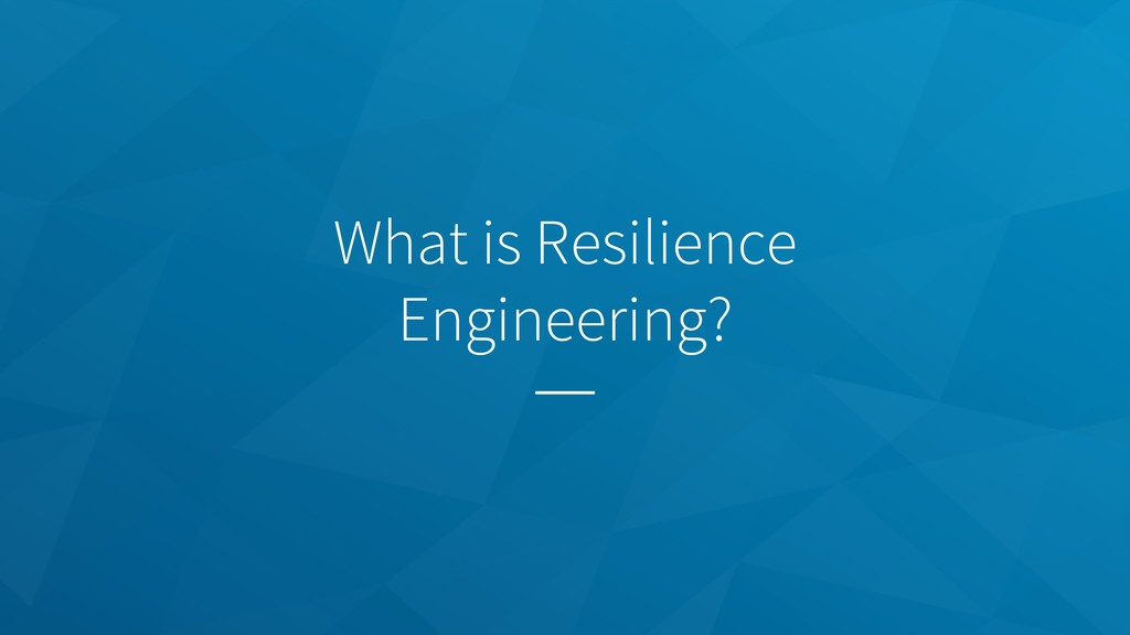 What is Resilience Engineering?