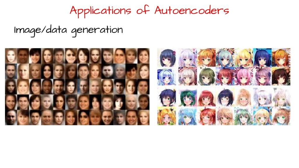 Applications of Autoencoders Image/data generat...