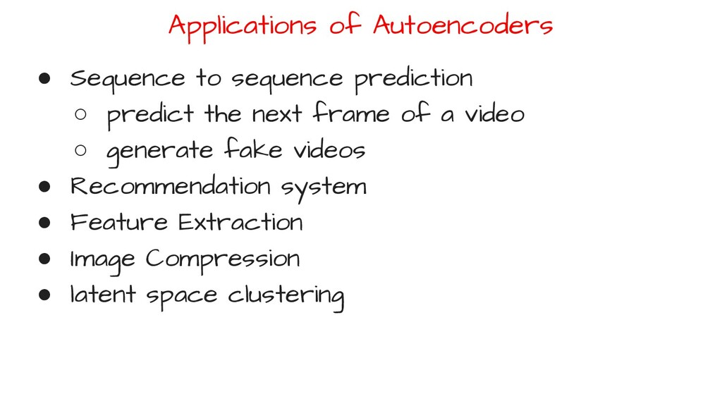 Applications of Autoencoders ● Sequence to sequ...