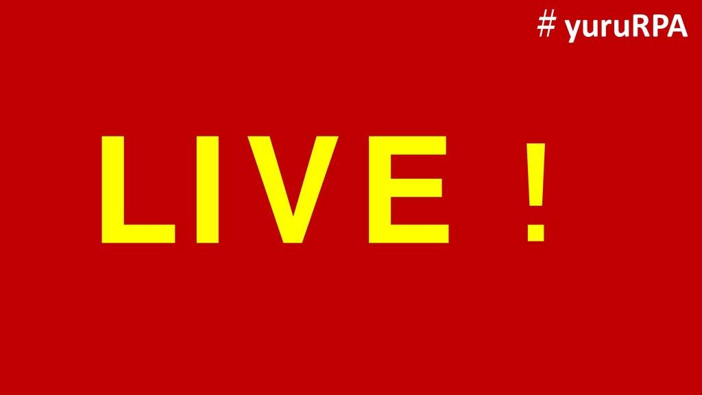 LIVE! #yuruRPA
