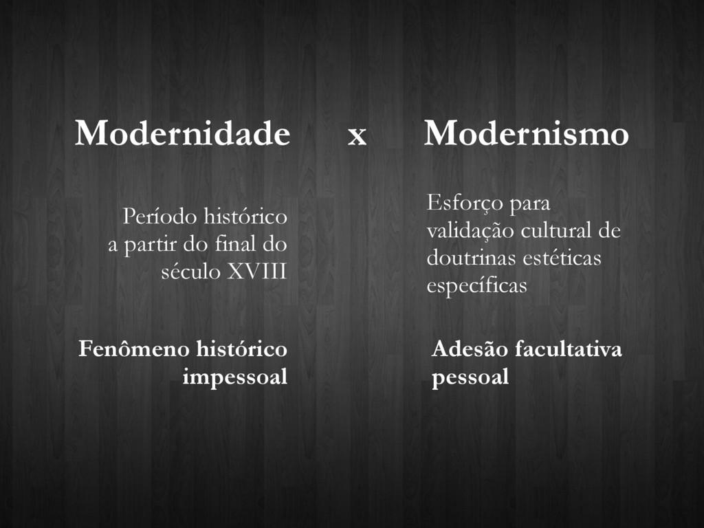 Modernidade x Modernismo Período histórico a pa...