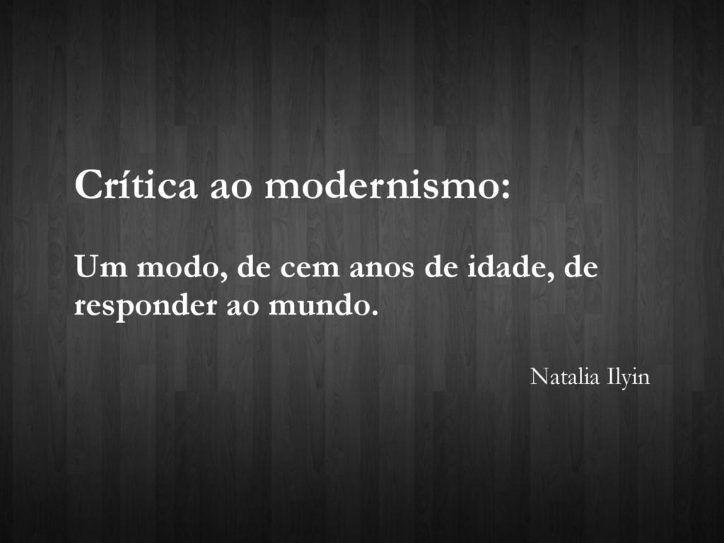 Crítica ao modernismo: Um modo, de cem anos de ...