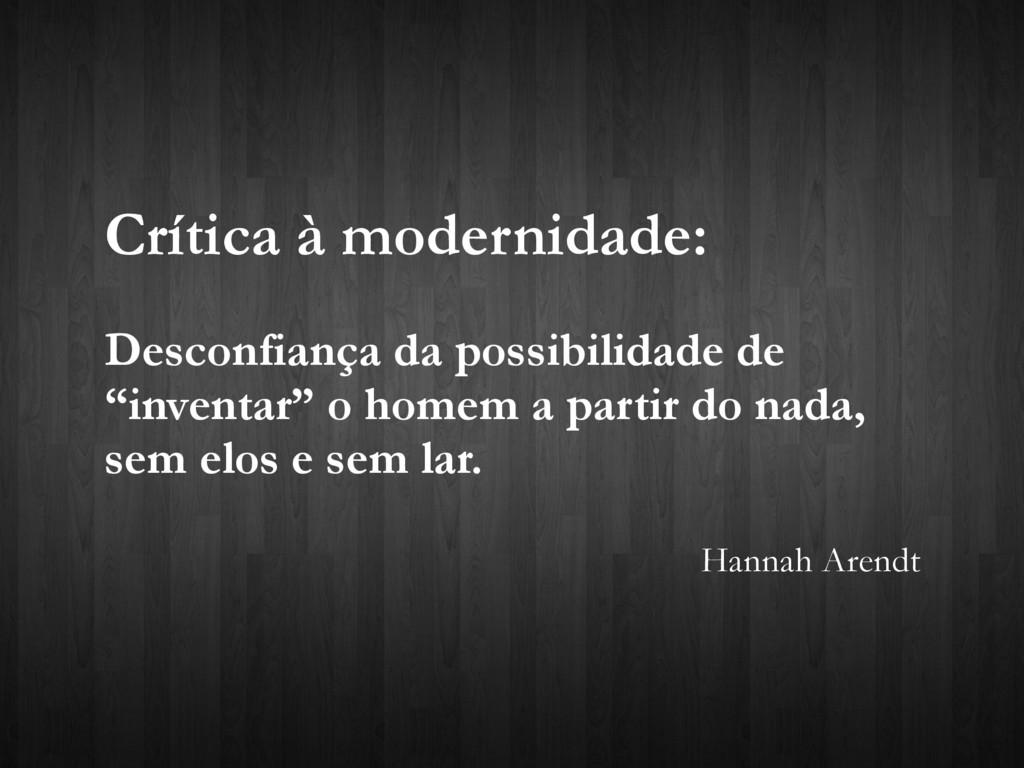 Crítica à modernidade: Desconfiança da possibil...