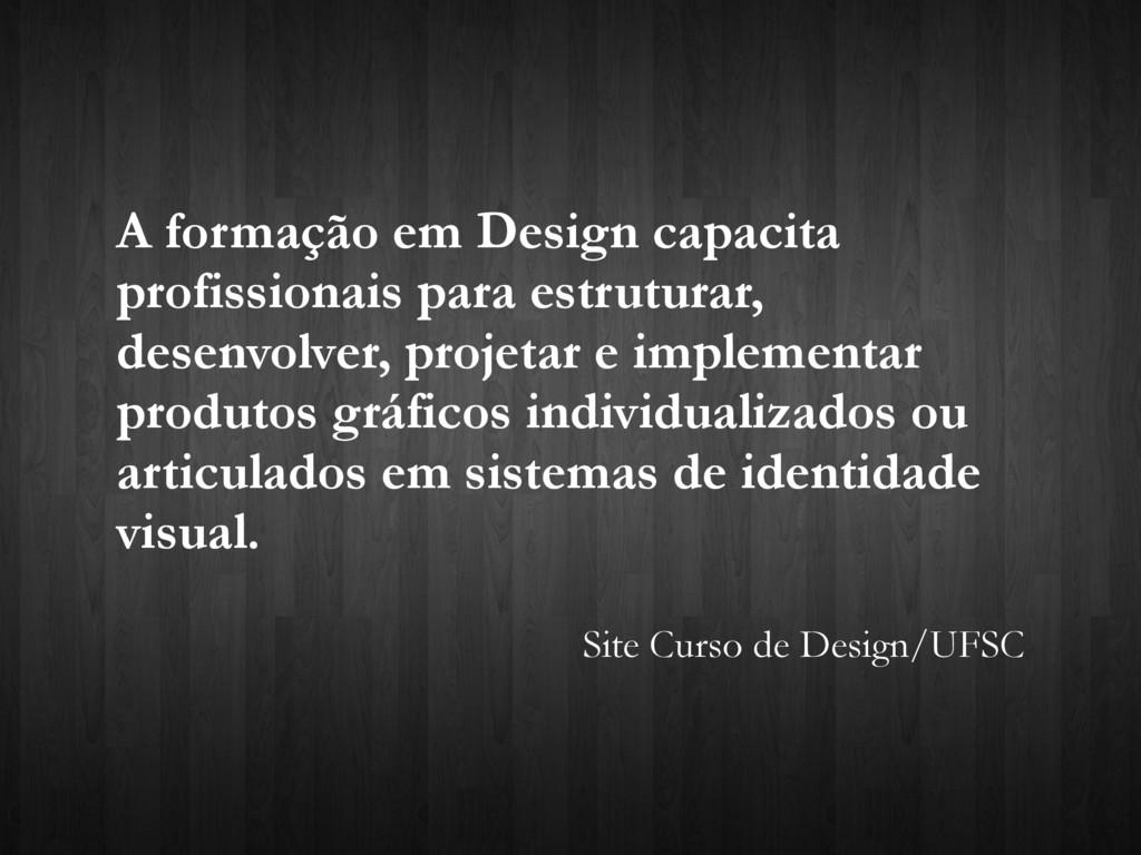 A formação em Design capacita profissionais par...