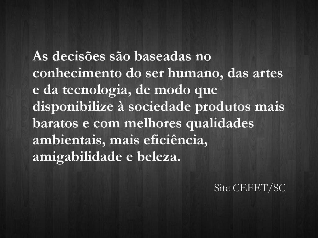 As decisões são baseadas no conhecimento do ser...