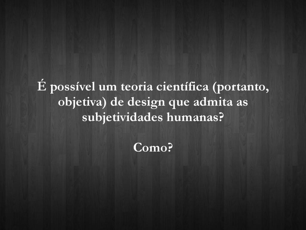 É possível um teoria científica (portanto, obje...