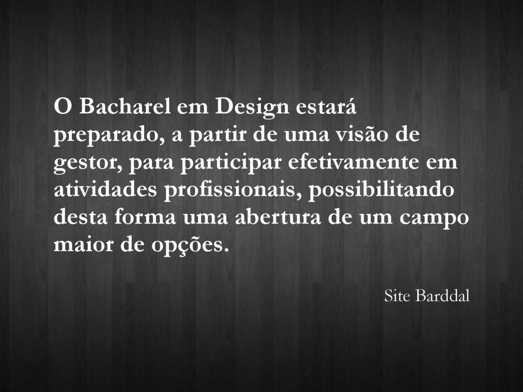 O Bacharel em Design estará preparado, a partir...