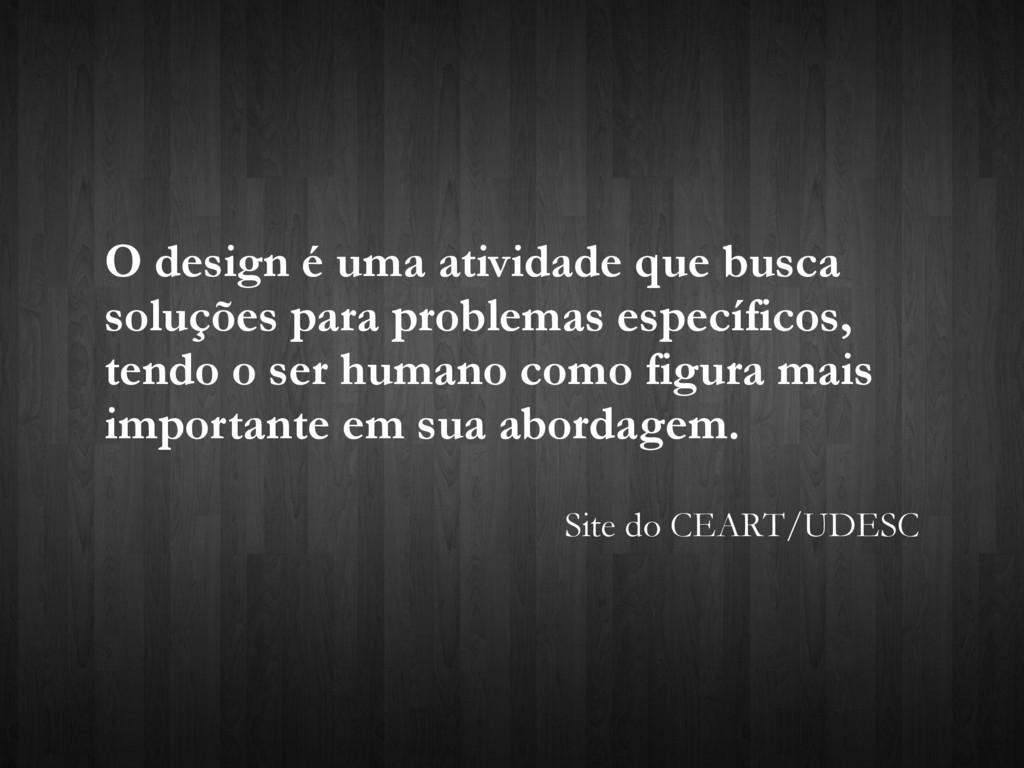 O design é uma atividade que busca soluções par...