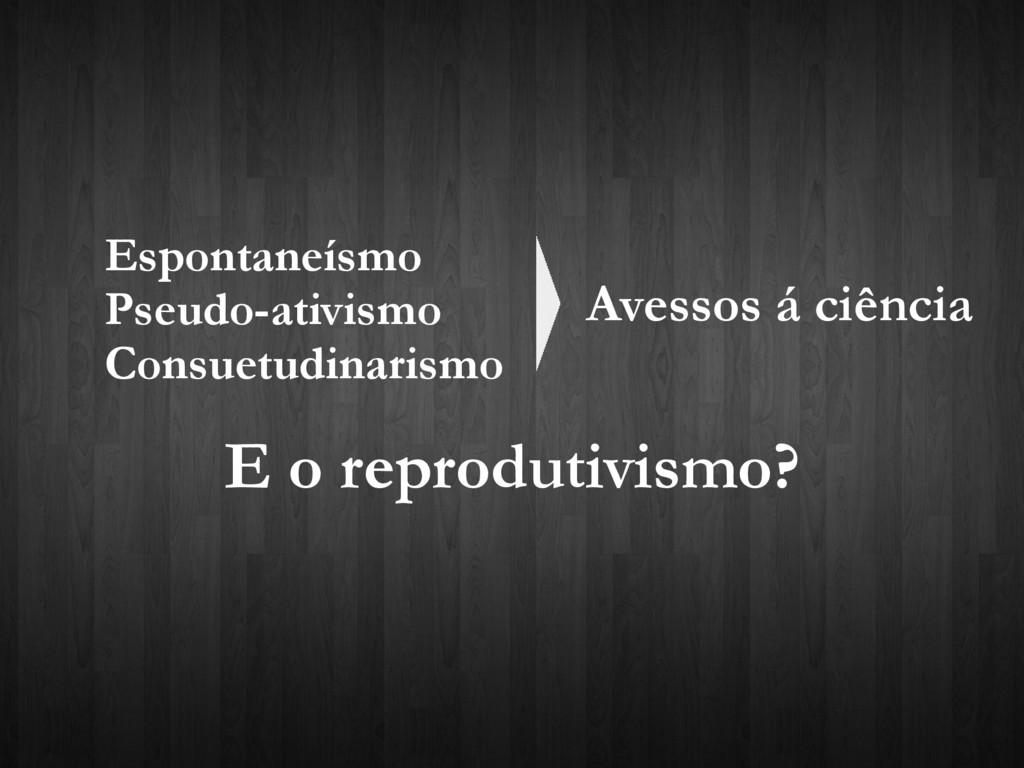 Espontaneísmo Pseudo-ativismo Consuetudinarismo...