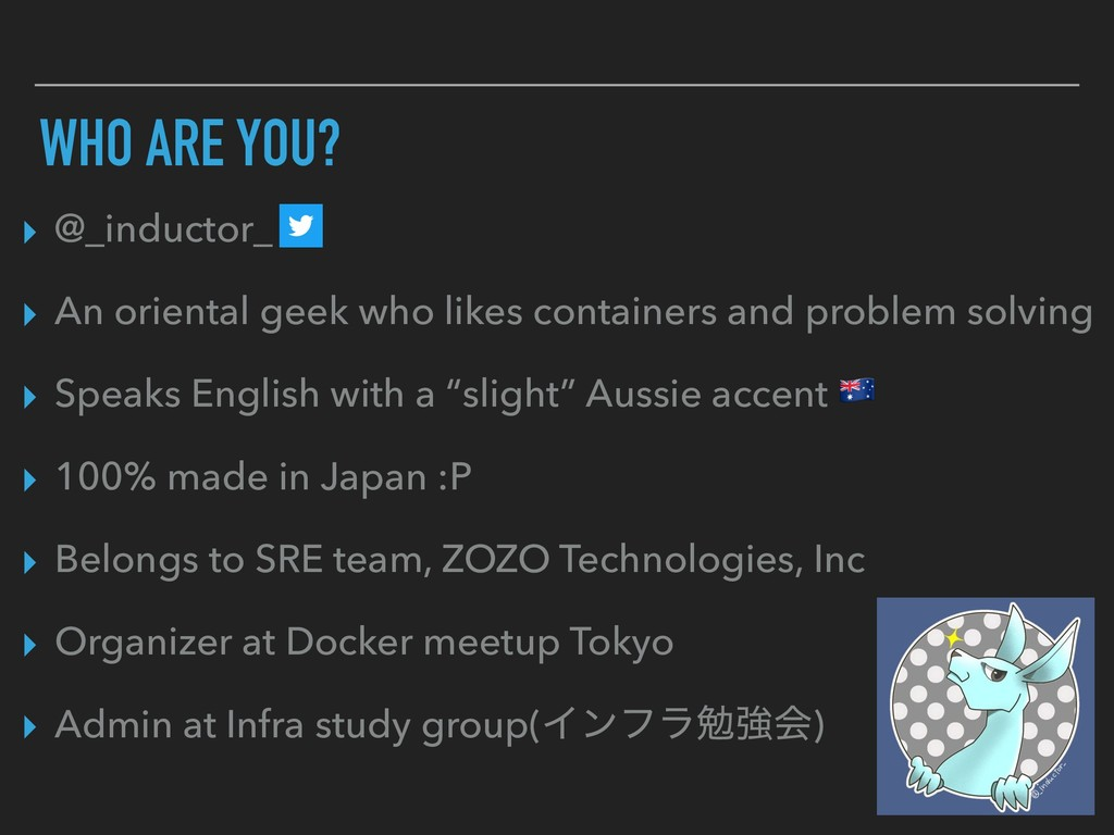 WHO ARE YOU? ▸ @_inductor_ ▸ An oriental geek w...