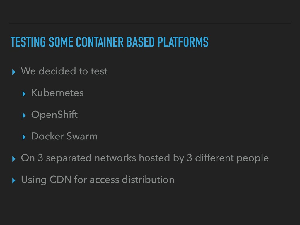 TESTING SOME CONTAINER BASED PLATFORMS ▸ We dec...