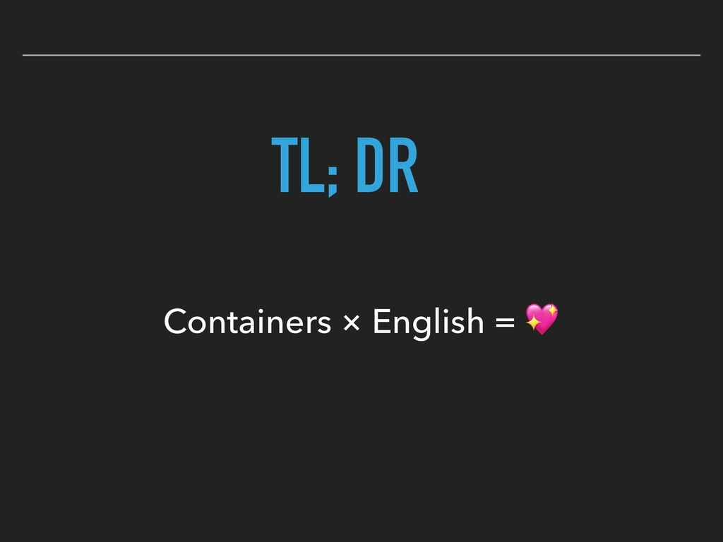 TL; DR Containers × English =