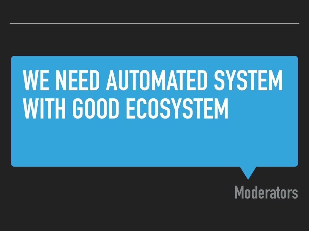 WE NEED AUTOMATED SYSTEM WITH GOOD ECOSYSTEM Mo...