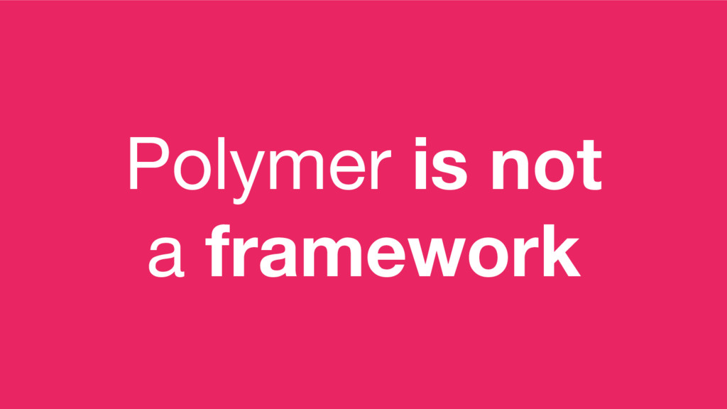 Polymer is not a framework
