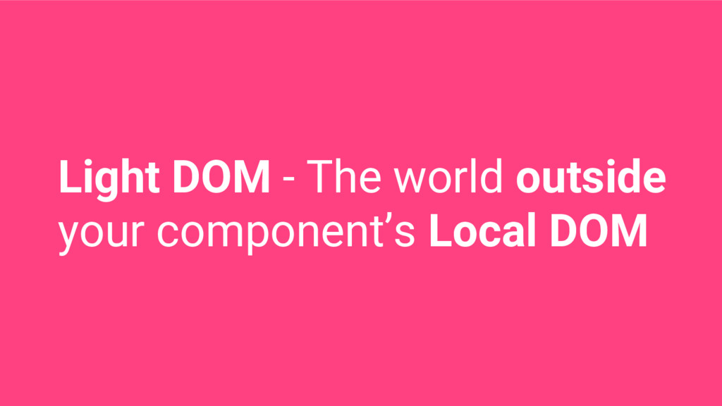Light DOM - The world outside your component's ...