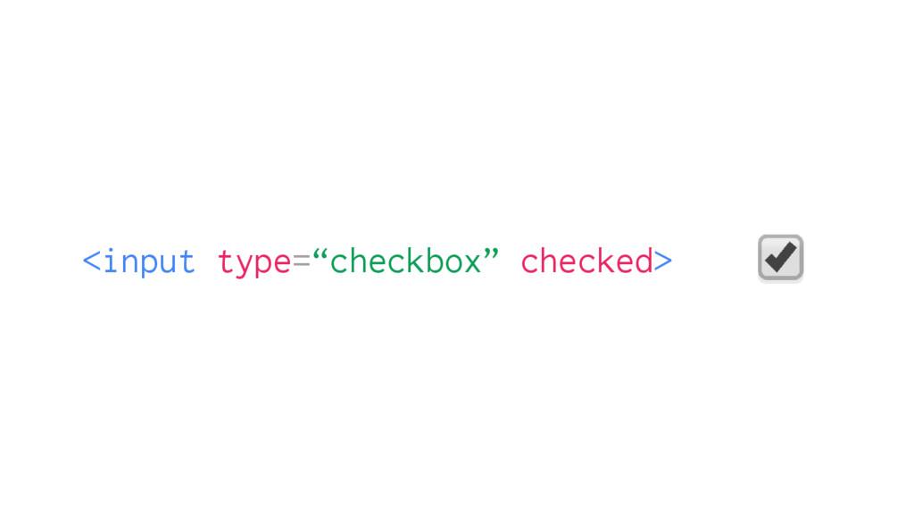 """<input type=""""checkbox"""" checked>"""
