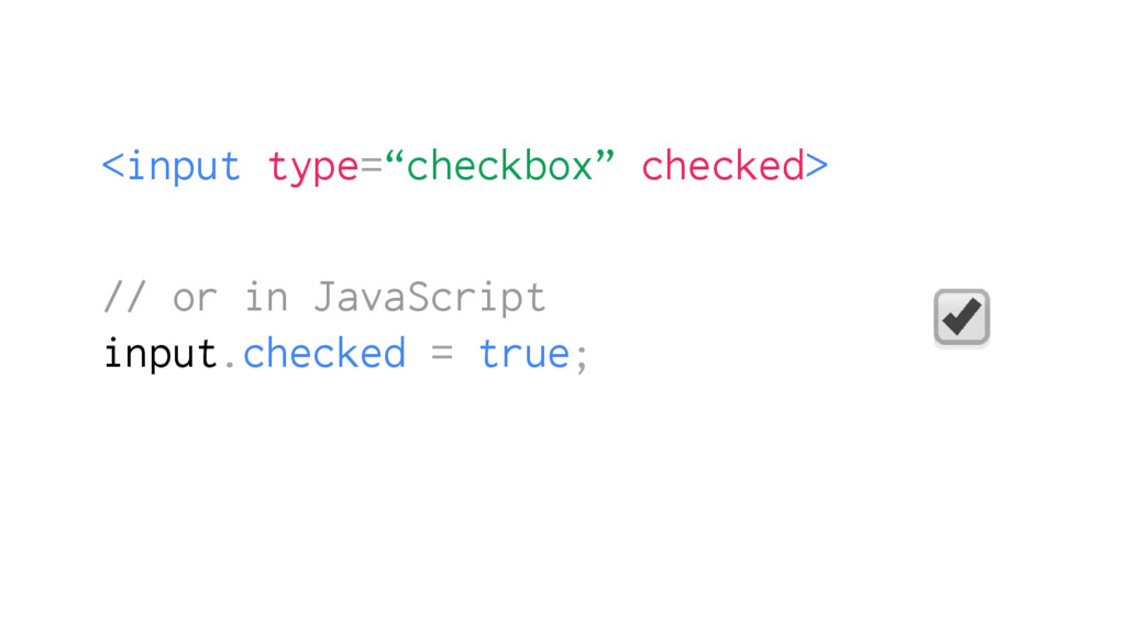 "<input type=""checkbox"" checked> // or in JavaSc..."