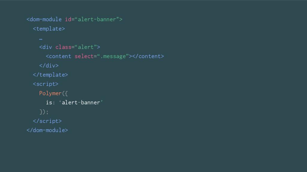 """<dom-module id=""""alert-banner""""> <template> … <di..."""