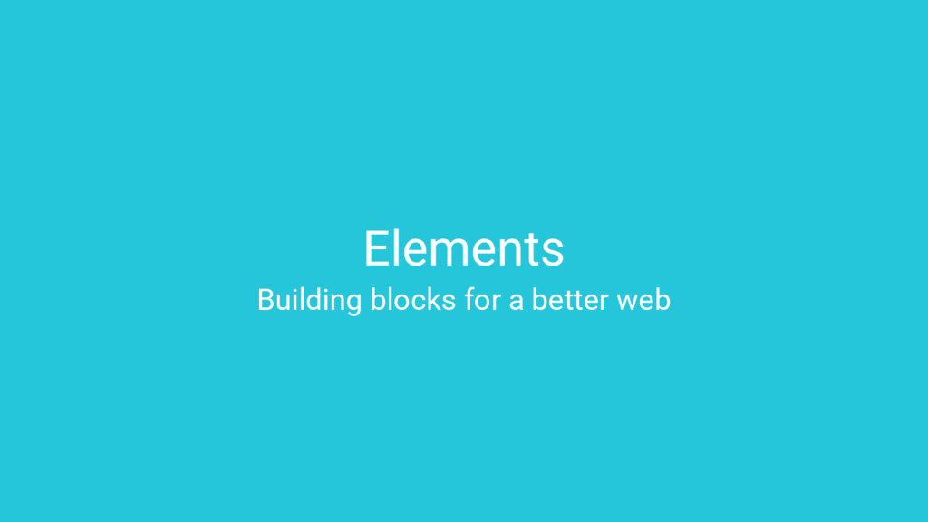 Elements Building blocks for a better web
