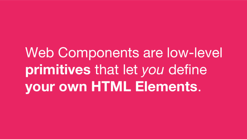 Web Components are low-level primitives that le...