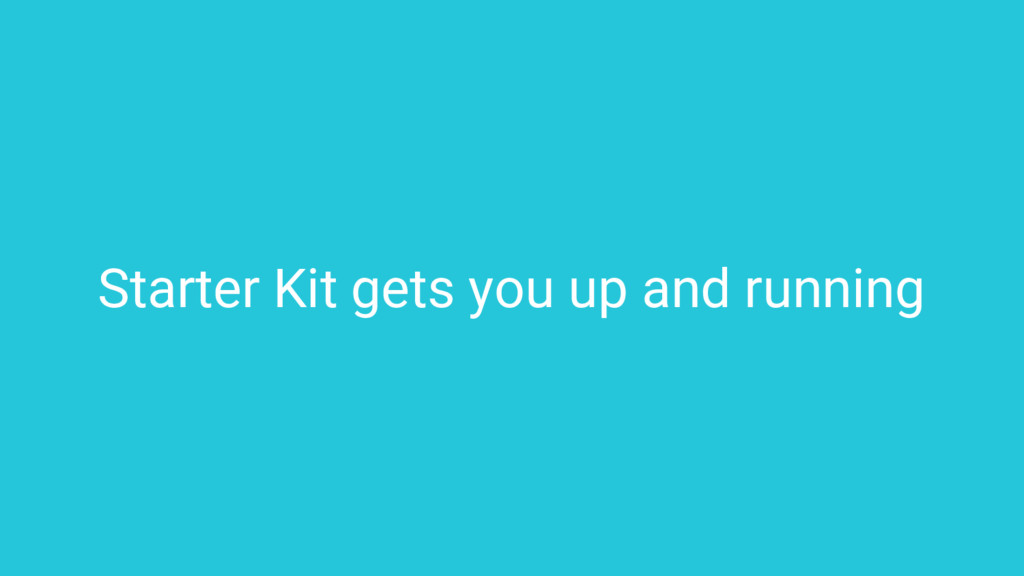 Starter Kit gets you up and running