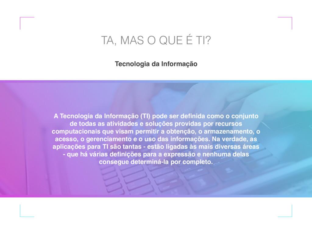 Tecnologia da Informação TA, MAS O QUE É TI? A ...