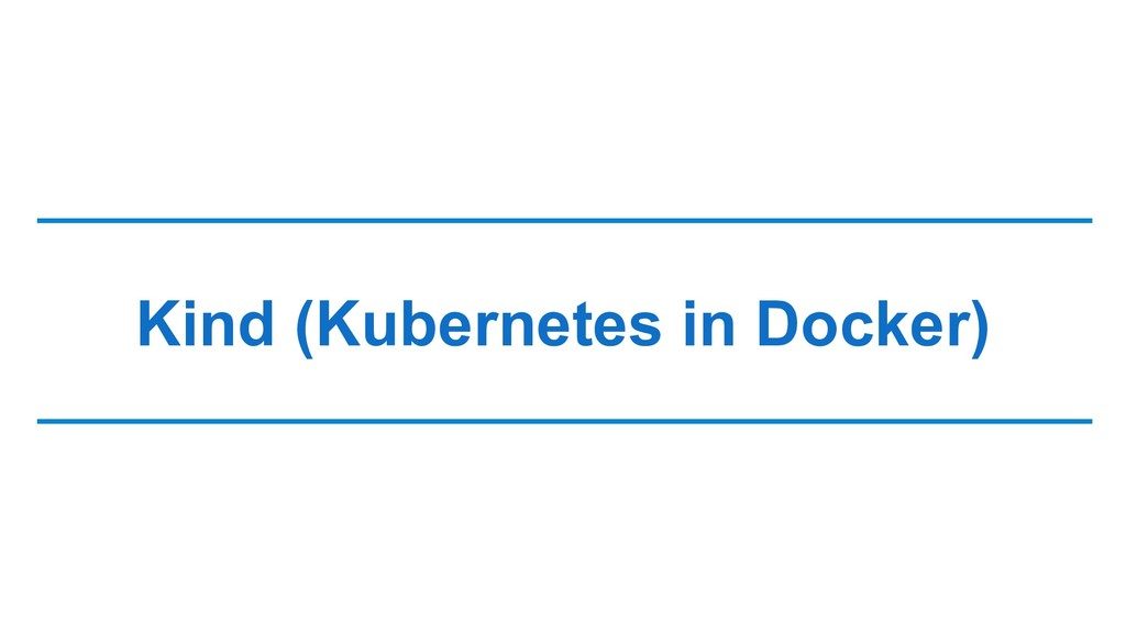Kind (Kubernetes in Docker)
