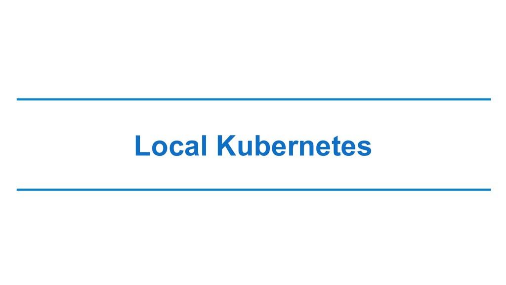 Local Kubernetes