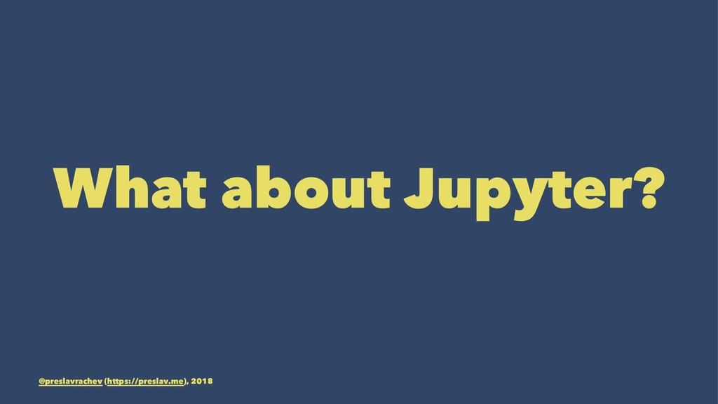 What about Jupyter? @preslavrachev (https://pre...
