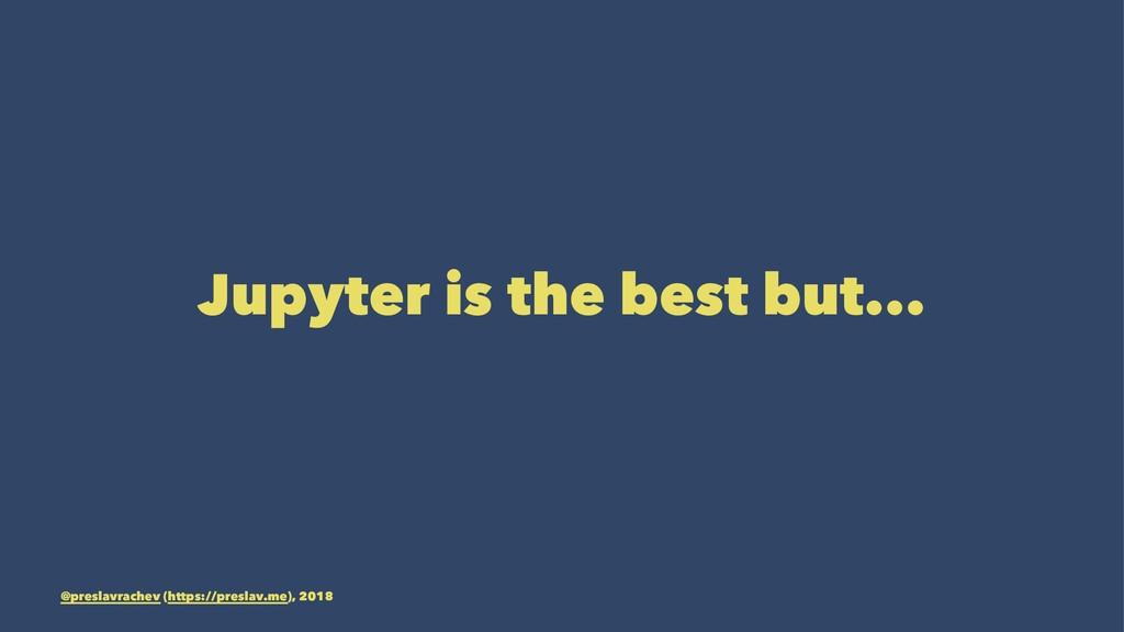 Jupyter is the best but... @preslavrachev (http...