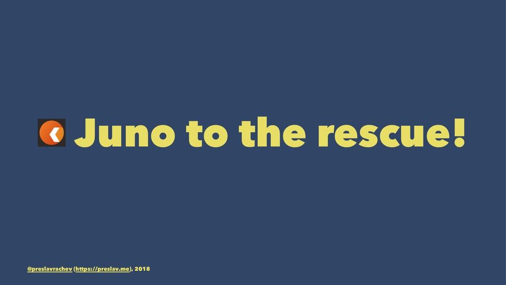 Juno to the rescue! @preslavrachev (https://pre...