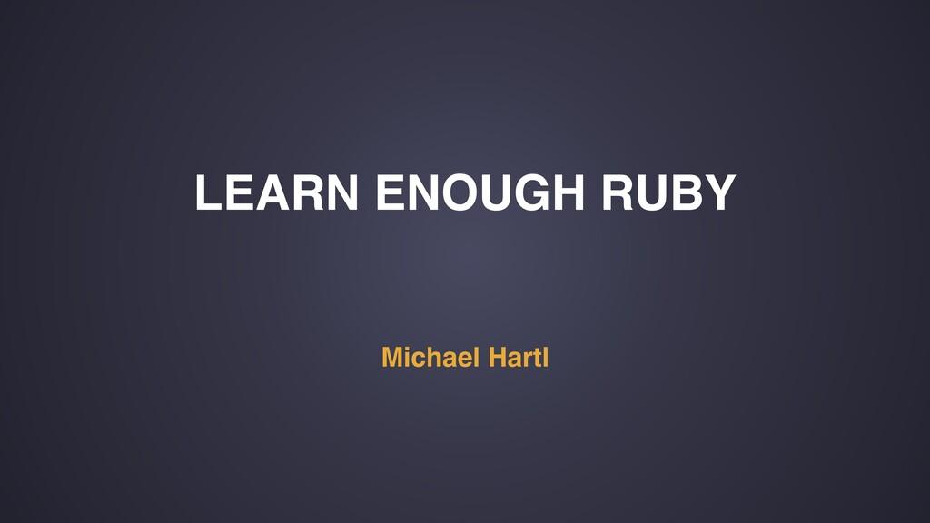LEARN ENOUGH RUBY Michael Hartl