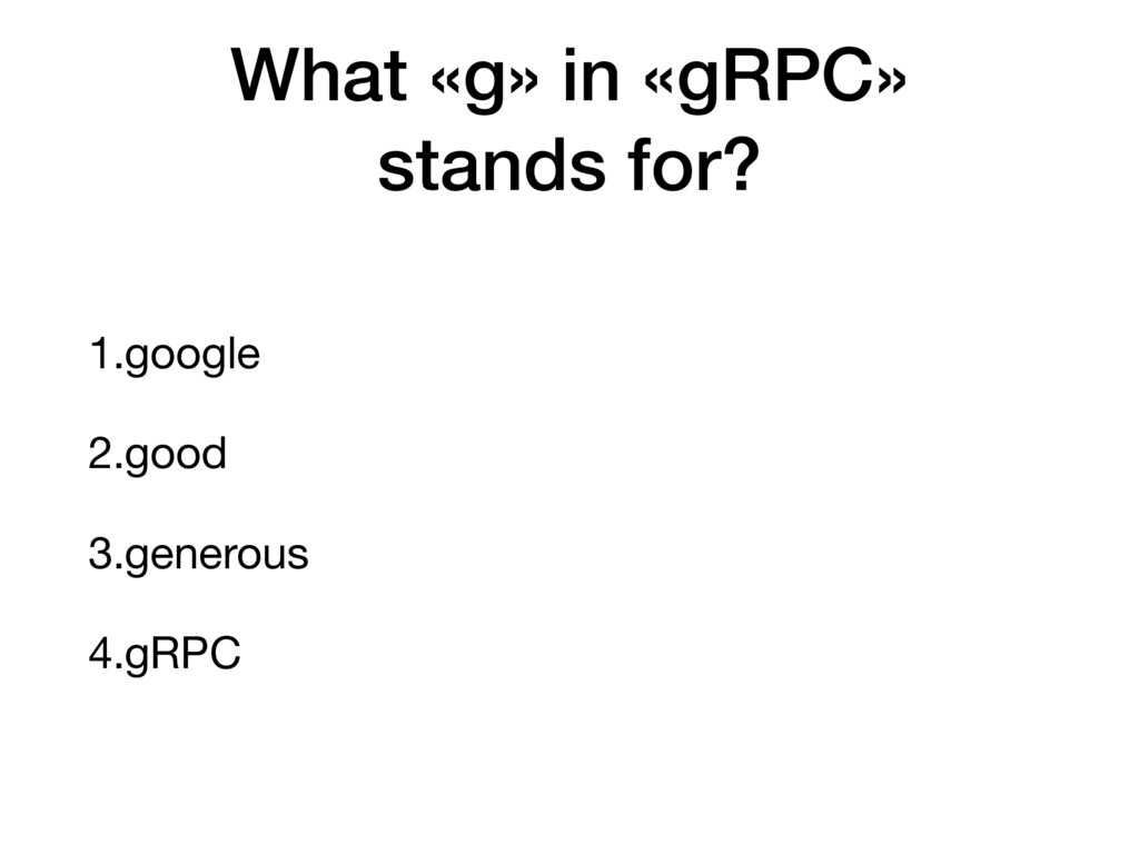 1.google 2.good 3.generous 4.gRPC What «g» in «...