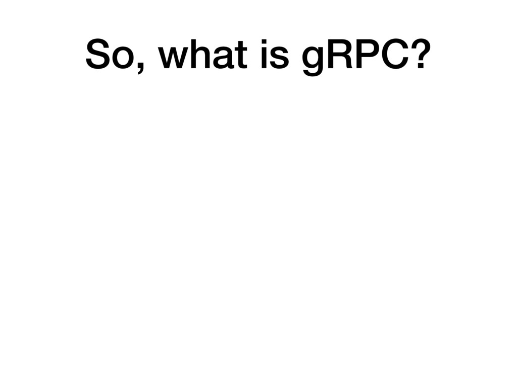 So, what is gRPC?