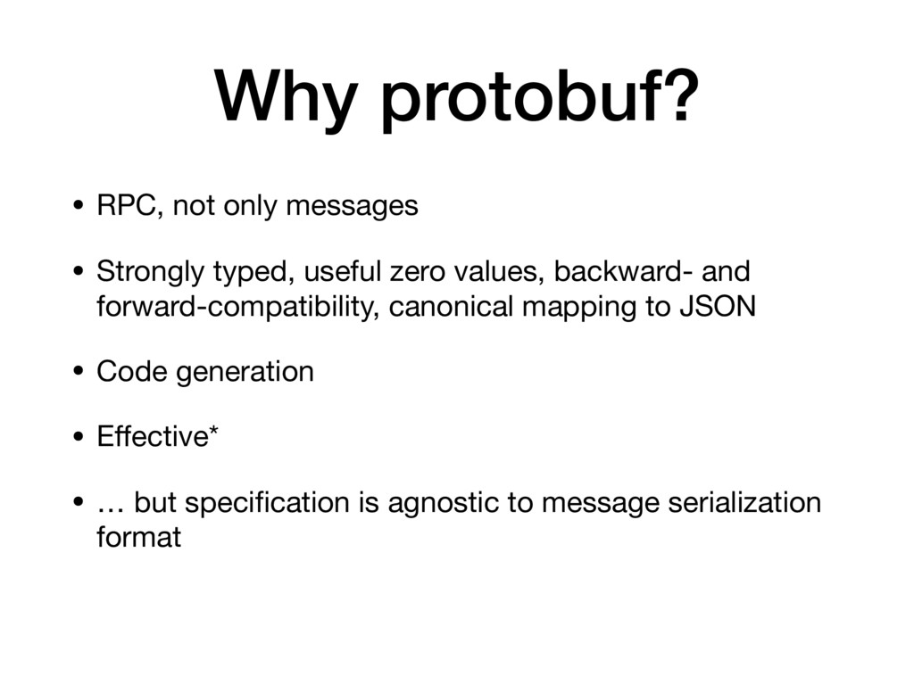 Why protobuf? • RPC, not only messages • Strong...