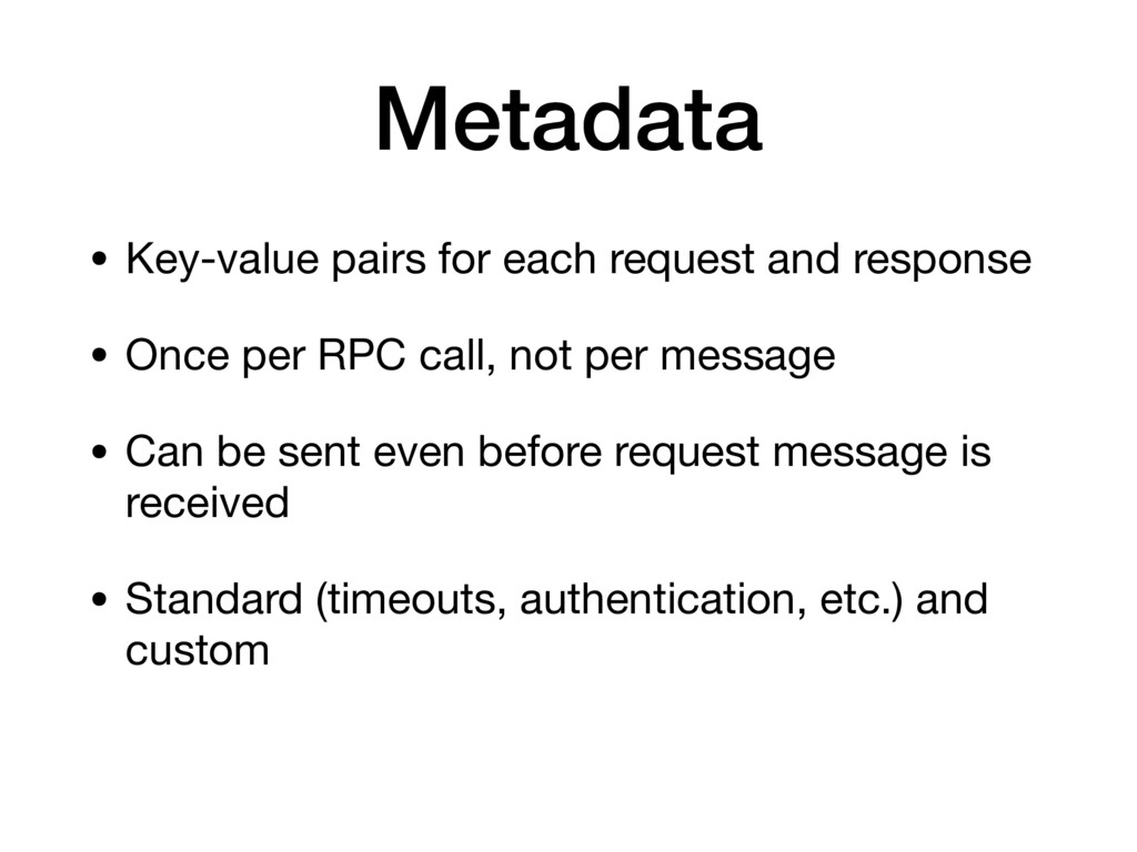 Metadata • Key-value pairs for each request and...