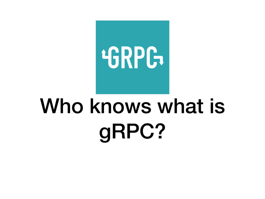 Who knows what is gRPC?