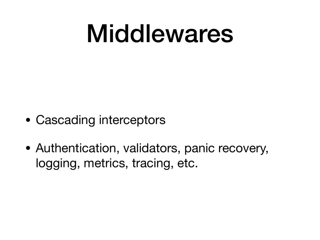 Middlewares • Cascading interceptors • Authenti...