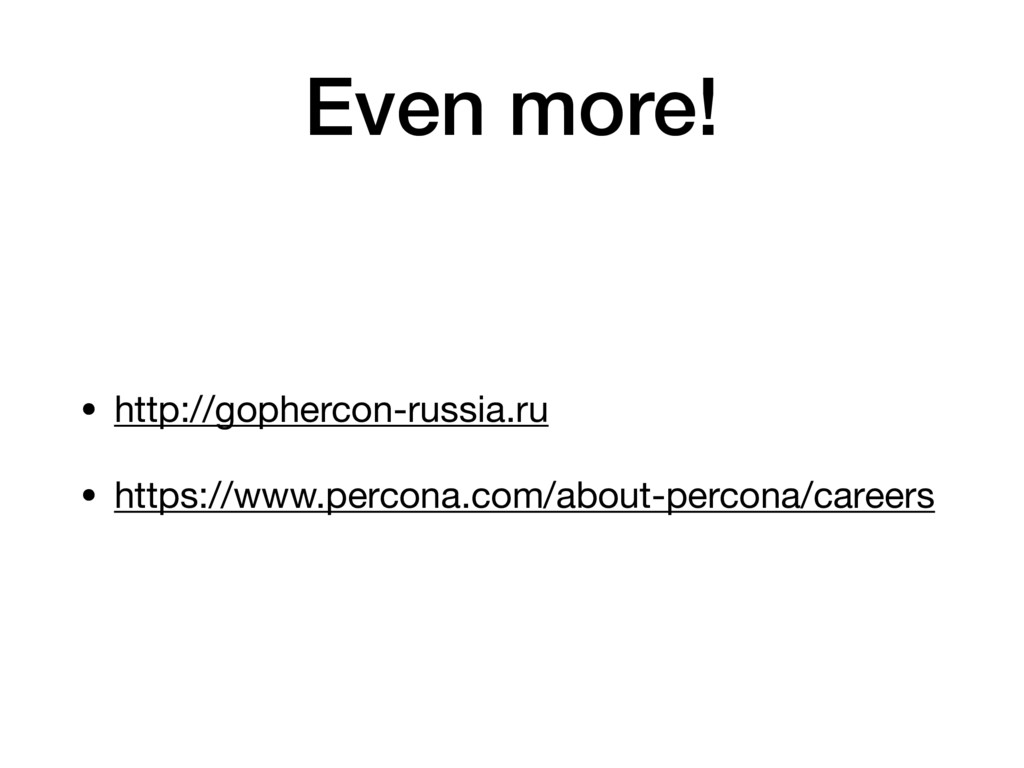 Even more! • http://gophercon-russia.ru • https...