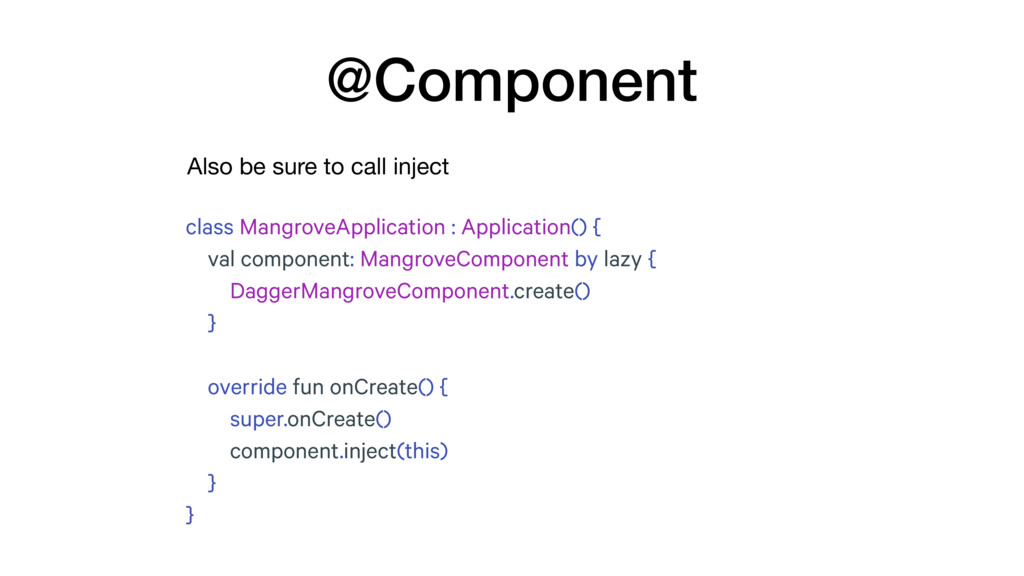 Also be sure to call inject @Component class Ma...