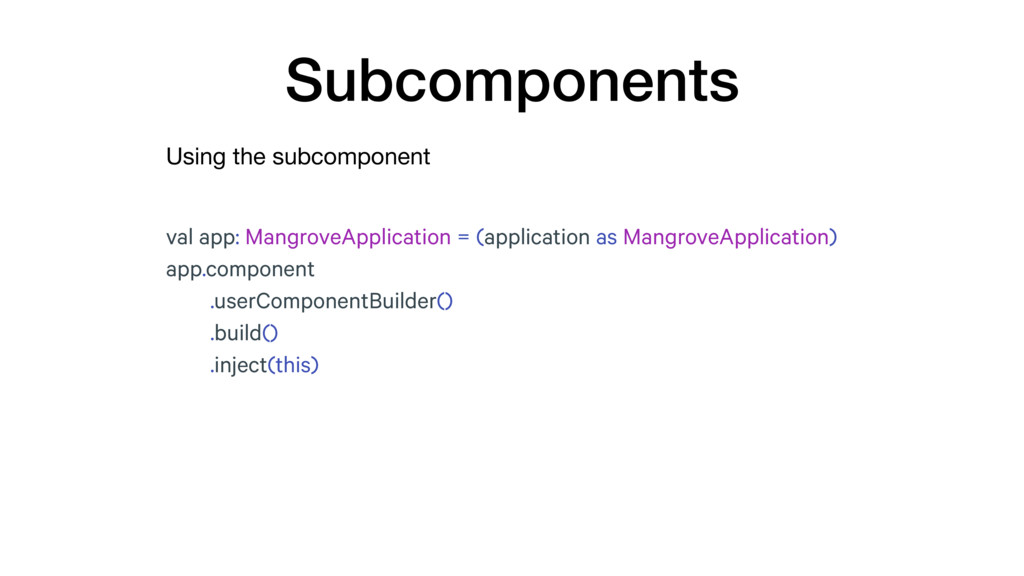 Using the subcomponent Subcomponents val app: M...